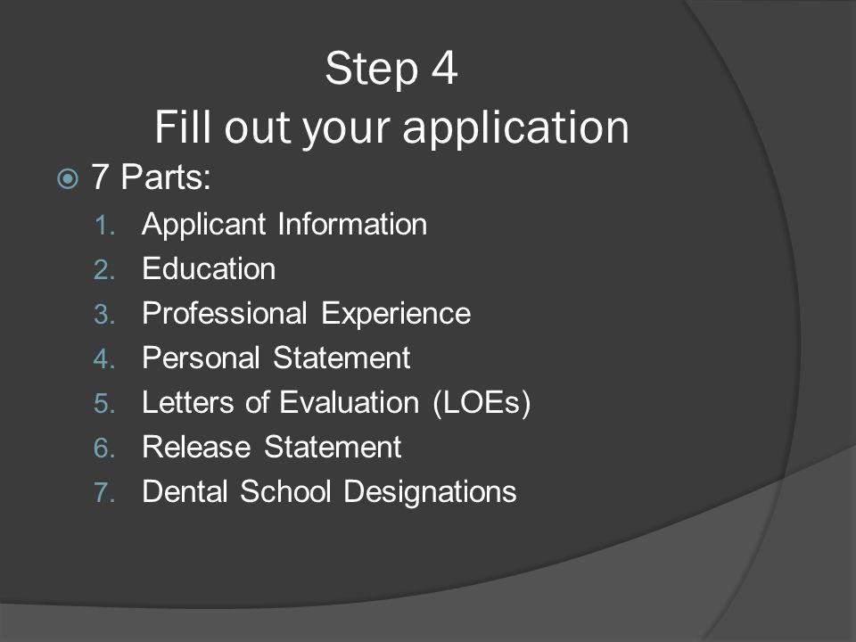  7 Parts: 1. Applicant Information 2. Education 3. Professional Experience 4. Personal Statement 5. Letters of Evaluation (LOEs) 6. Release Statement