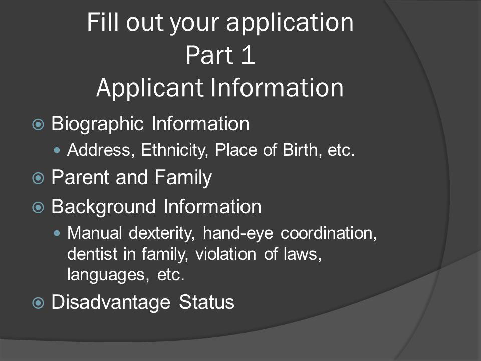 Fill out your application Part 1 Applicant Information  Biographic Information Address, Ethnicity, Place of Birth, etc.  Parent and Family  Backgro