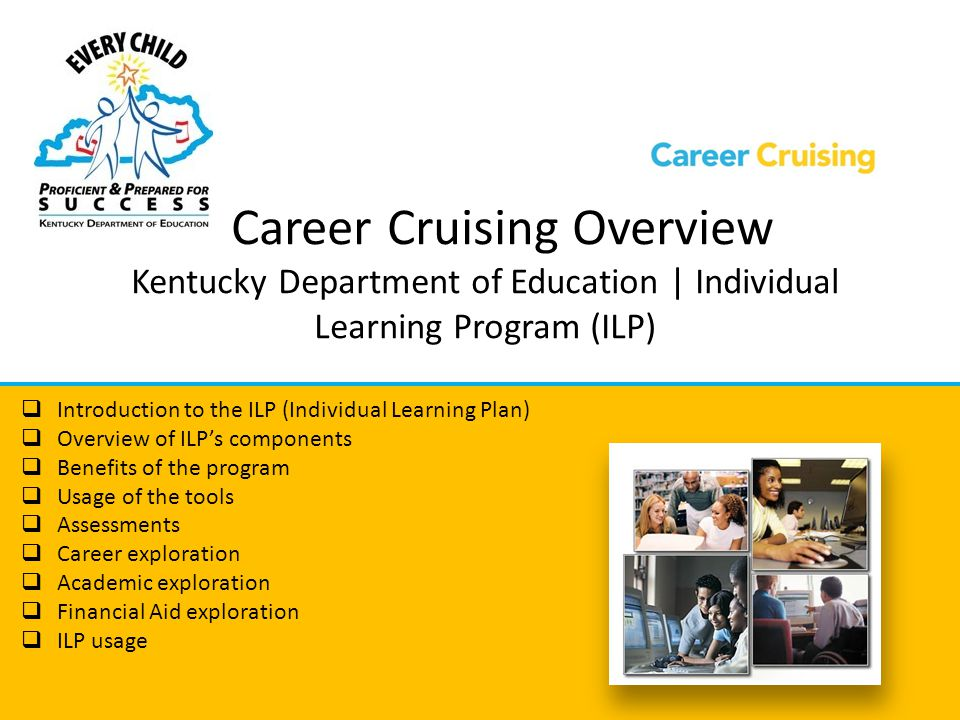 Career Cruising Overview Kentucky Department of Education | Individual Learning Program (ILP)  Introduction to the ILP (Individual Learning Plan)  O
