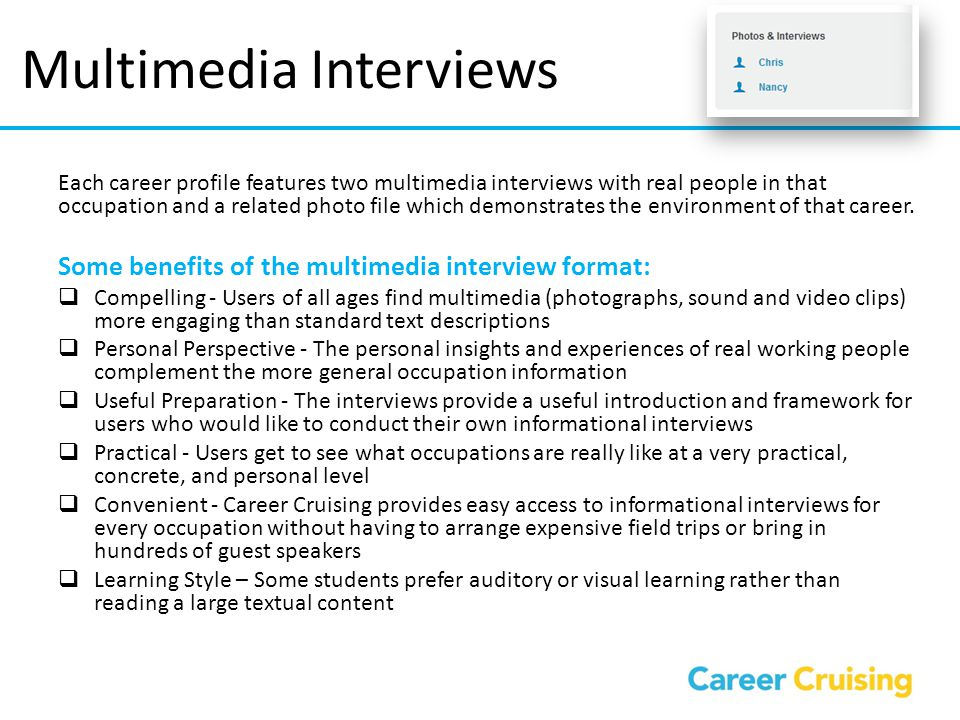 Multimedia Interviews Each career profile features two multimedia interviews with real people in that occupation and a related photo file which demons