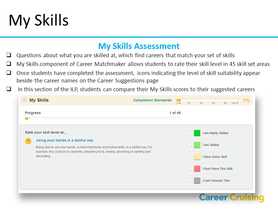 My Skills Assessment  Questions about what you are skilled at, which find careers that match your set of skills  My Skills component of Career Match