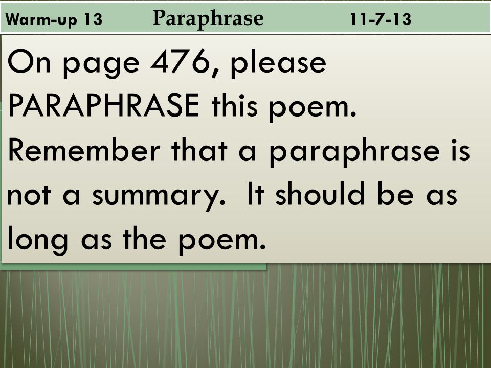 Warm-up 13 Paraphrase 11-7-13 On page 476, please PARAPHRASE this poem.