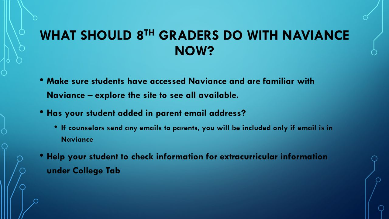 WHAT SHOULD 8 TH GRADERS DO WITH NAVIANCE NOW? Make sure students have accessed Naviance and are familiar with Naviance – explore the site to see all
