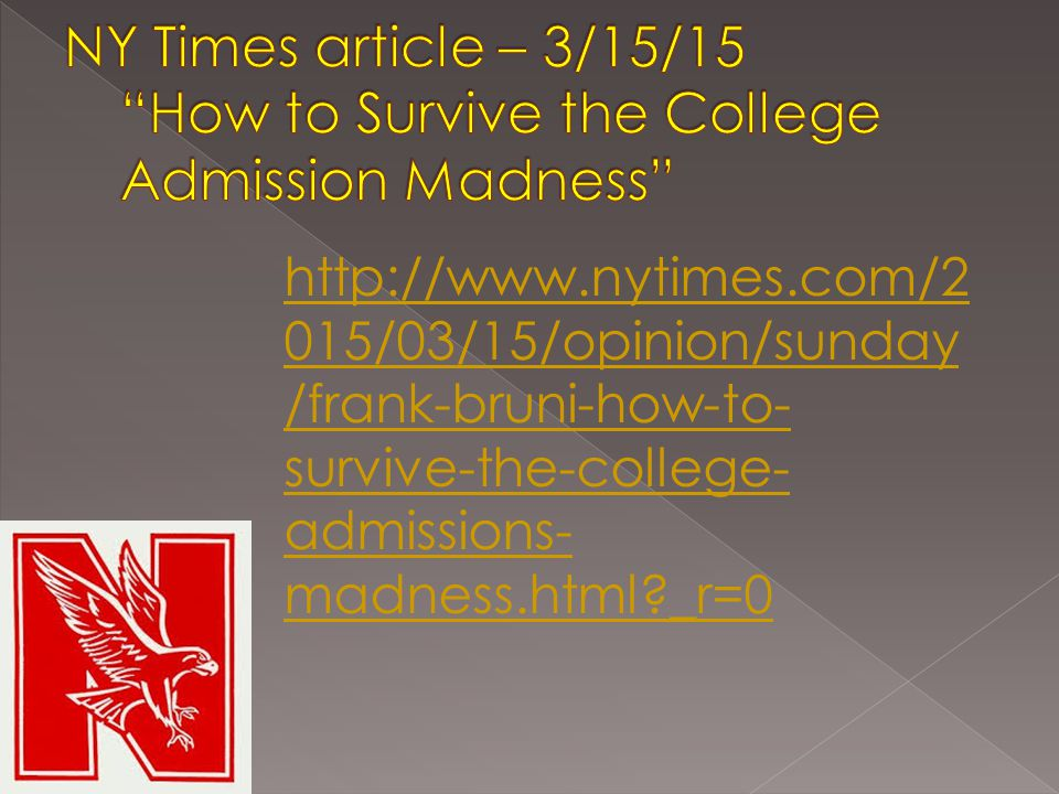 http://www.nytimes.com/2 015/03/15/opinion/sunday /frank-bruni-how-to- survive-the-college- admissions- madness.html _r=0