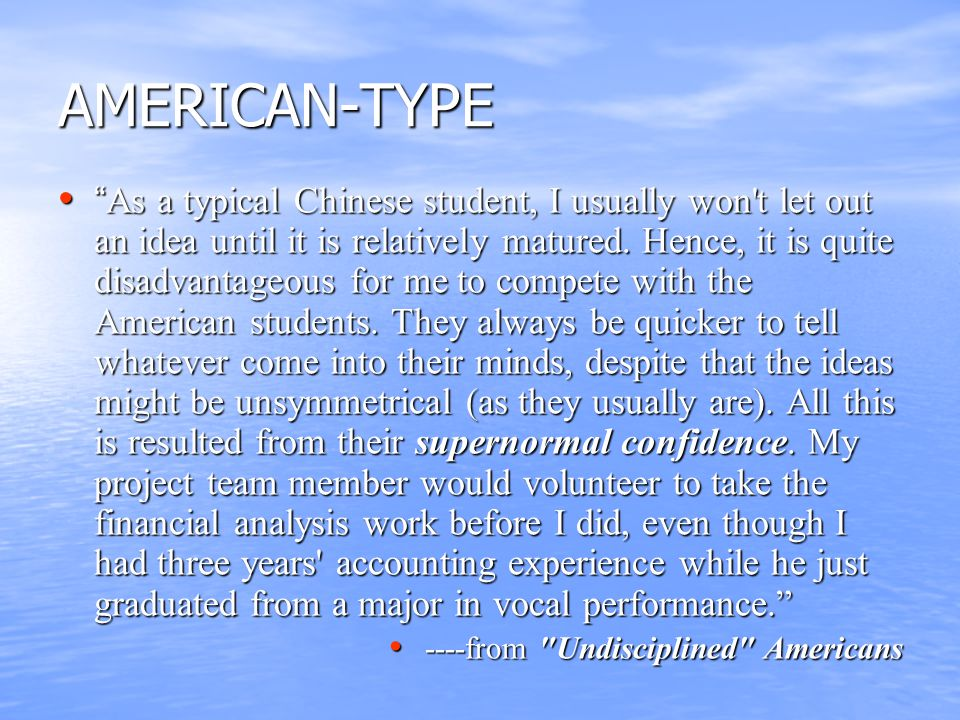 AMERICAN-TYPE As a typical Chinese student, I usually won t let out an idea until it is relatively matured.
