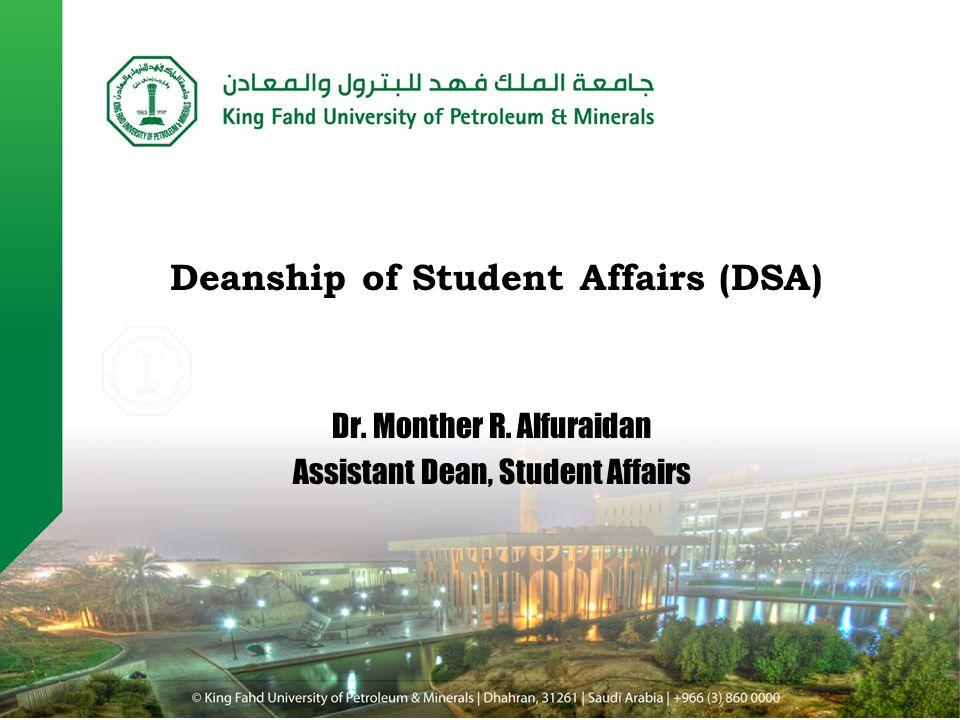 Dr. Monther R. Alfuraidan Assistant Dean, Student Affairs Deanship of Student Affairs (DSA)