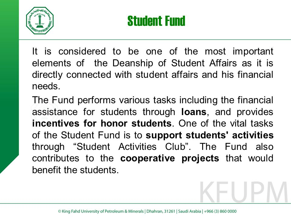 Student Fund It is considered to be one of the most important elements of the Deanship of Student Affairs as it is directly connected with student aff