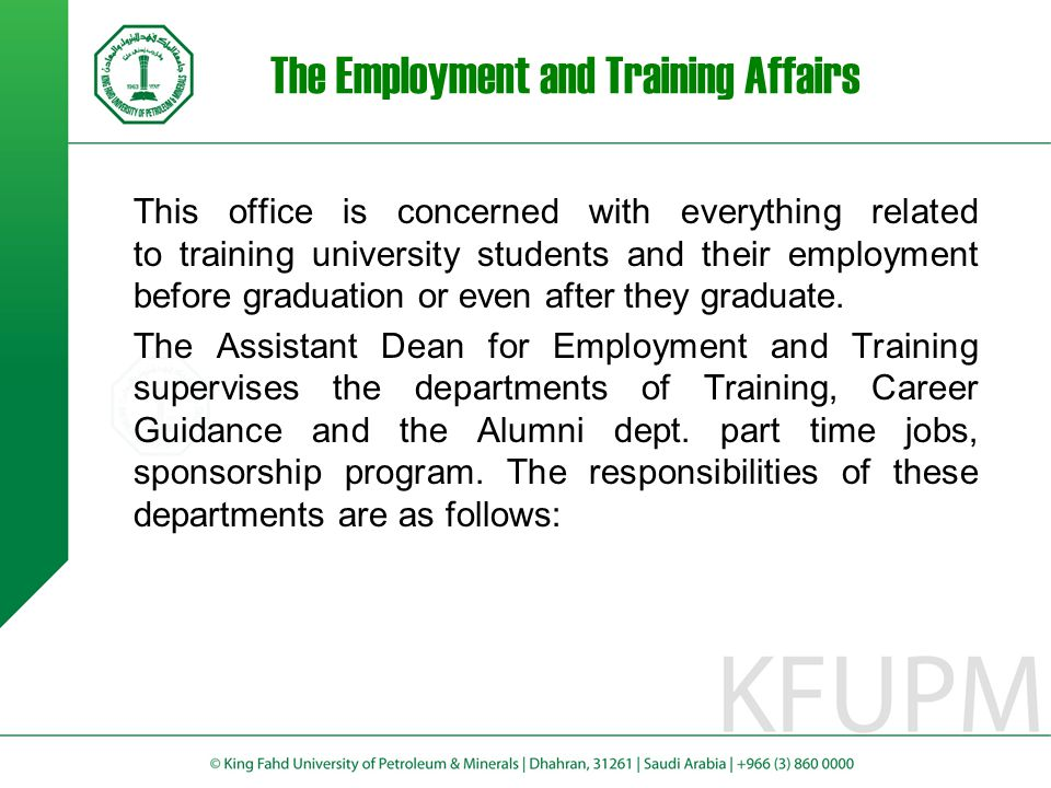 The Employment and Training Affairs This office is concerned with everything related to training university students and their employment before gradu