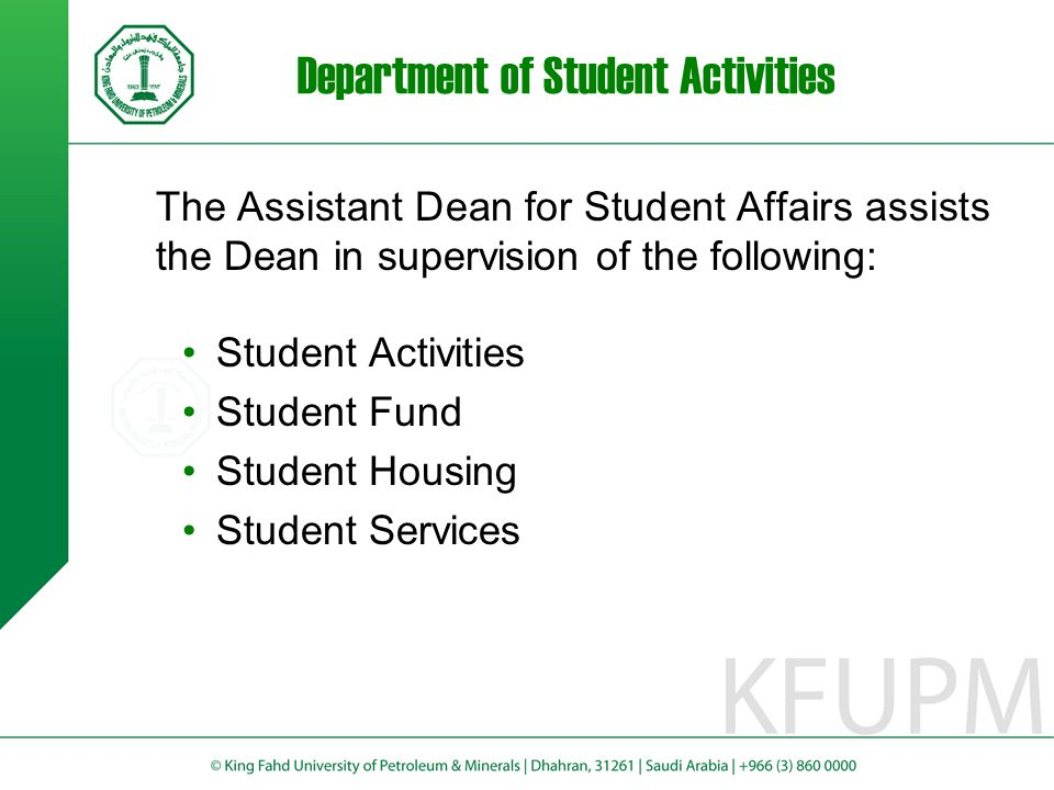 Department of Student Activities The Assistant Dean for Student Affairs assists the Dean in supervision of the following: Student Activities Student F