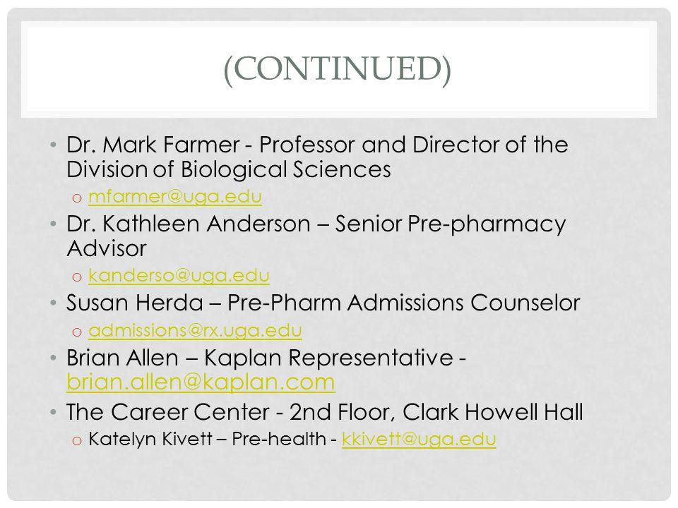 (CONTINUED) Dr. Mark Farmer - Professor and Director of the Division of Biological Sciences o mfarmer@uga.edu mfarmer@uga.edu Dr. Kathleen Anderson –