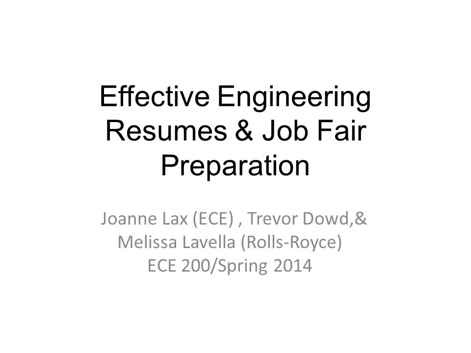 Effective Engineering Resumes & Job Fair Preparation Joanne Lax (ECE), Trevor Dowd,& Melissa Lavella (Rolls-Royce) ECE 200/Spring 2014