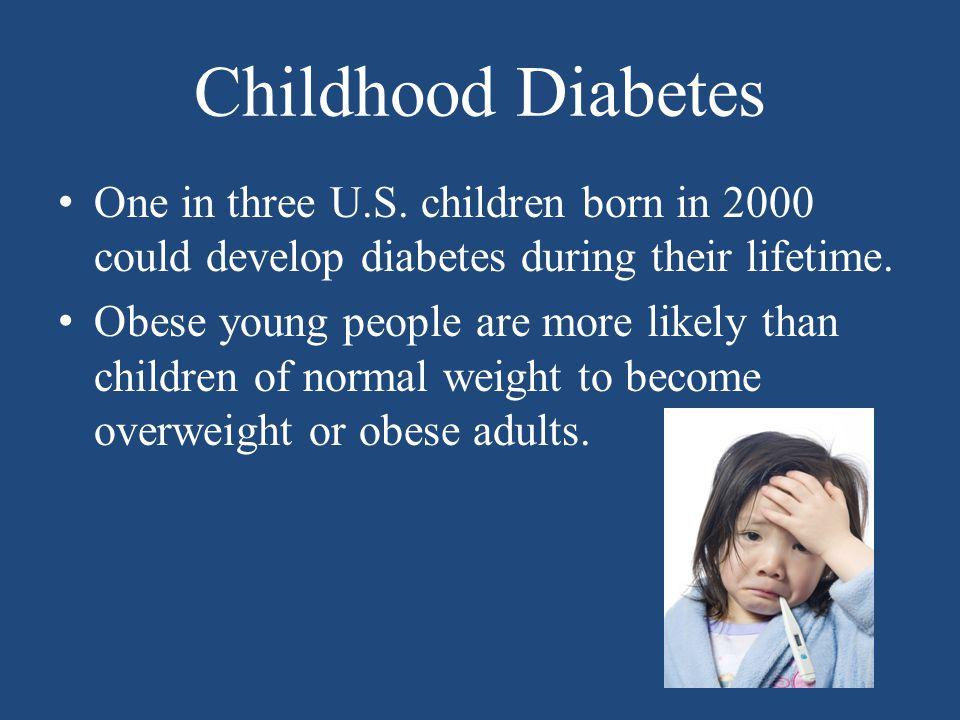 Childhood Diabetes One in three U.S.
