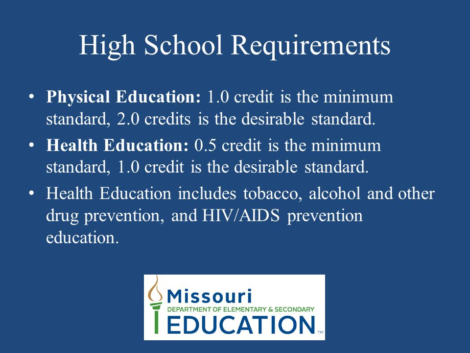 High School Requirements Physical Education: 1.0 credit is the minimum standard, 2.0 credits is the desirable standard.