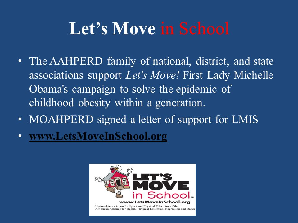 Let's Move in School The AAHPERD family of national, district, and state associations support Let s Move.