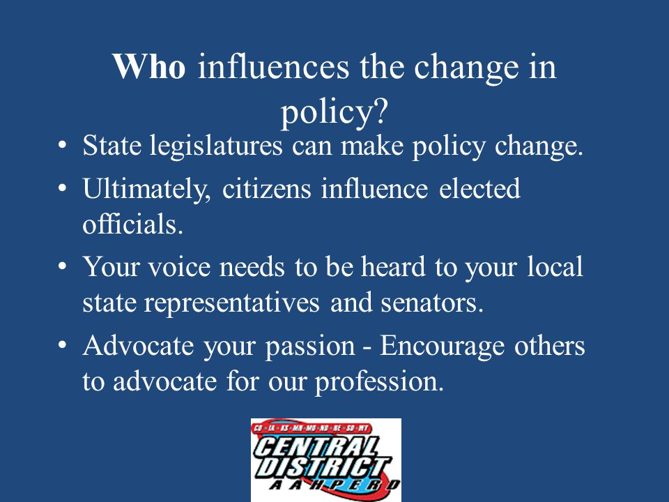 Who influences the change in policy. State legislatures can make policy change.
