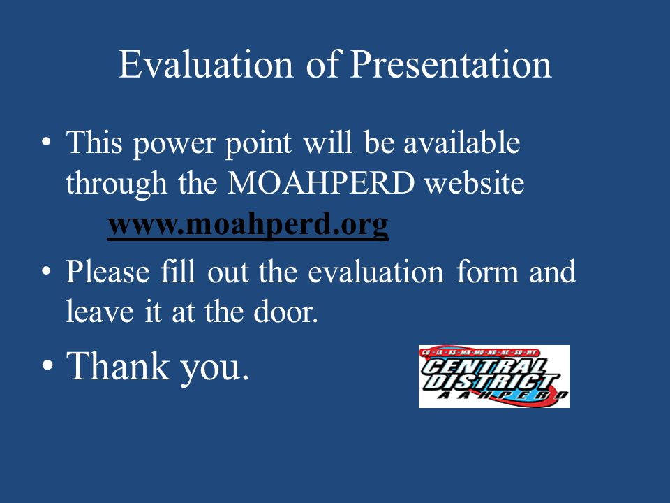 Evaluation of Presentation This power point will be available through the MOAHPERD website www.moahperd.org www.moahperd.org Please fill out the evaluation form and leave it at the door.