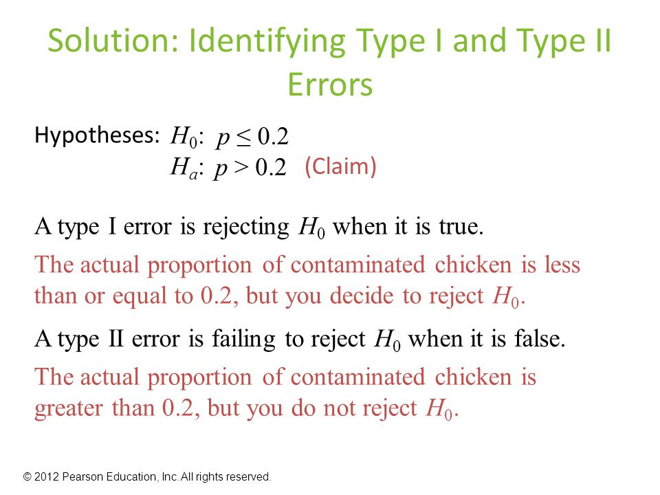 Solution: Identifying Type I and Type II Errors A type I error is rejecting H 0 when it is true.