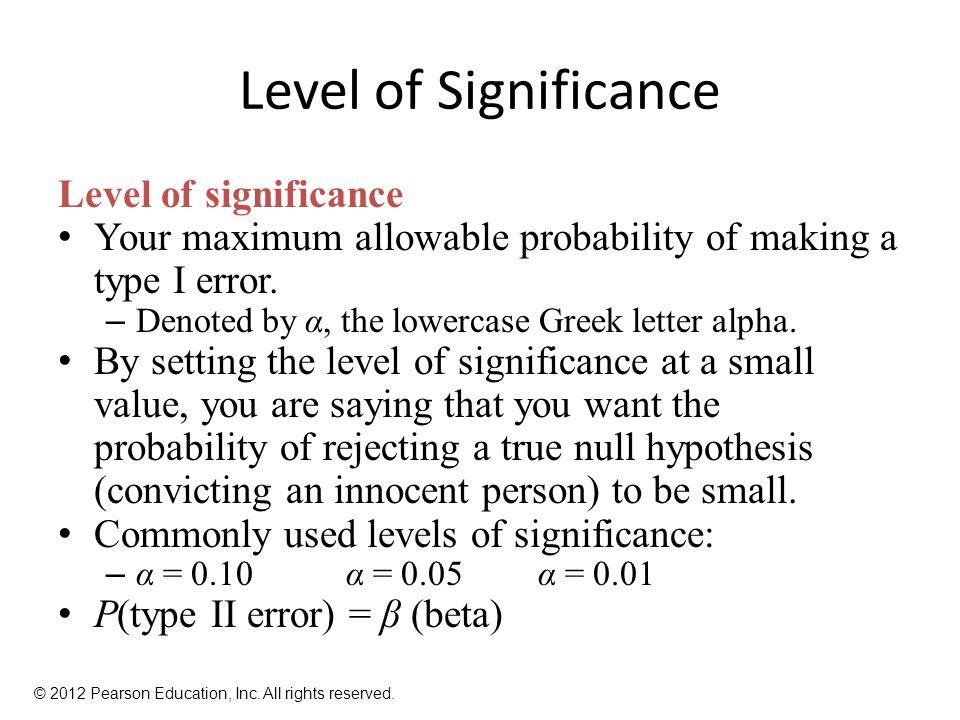 Level of Significance Level of significance Your maximum allowable probability of making a type I error.