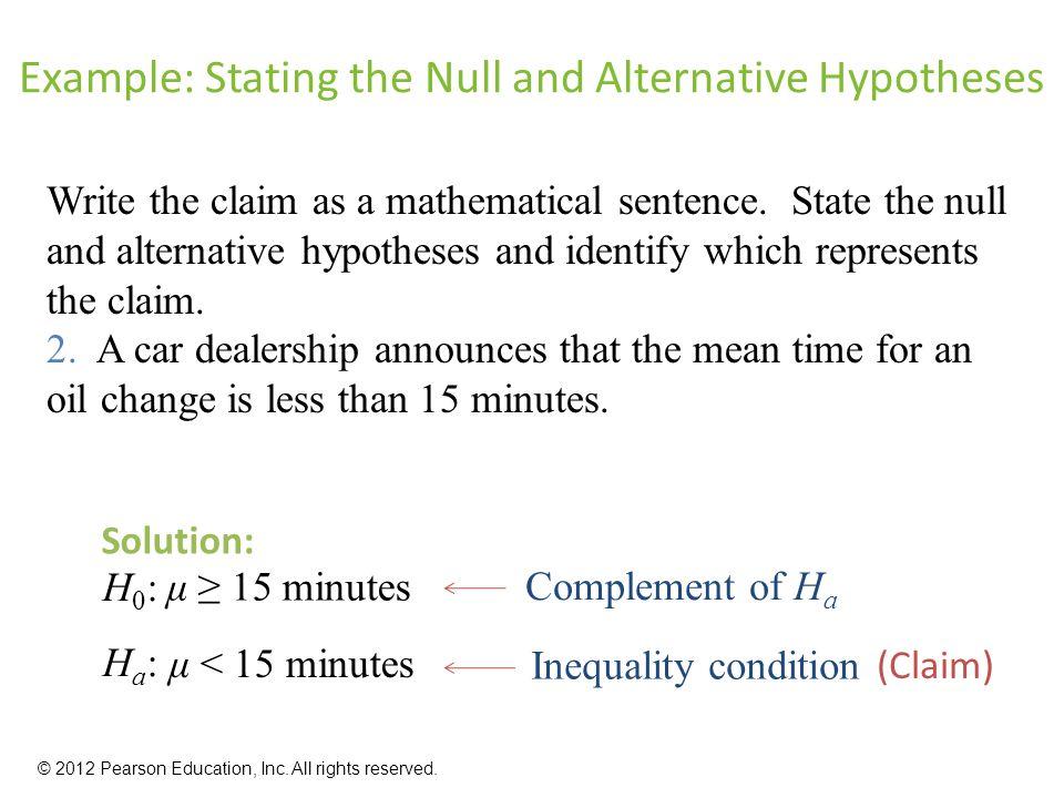 μ ≥ 15 minutes Example: Stating the Null and Alternative Hypotheses Write the claim as a mathematical sentence.