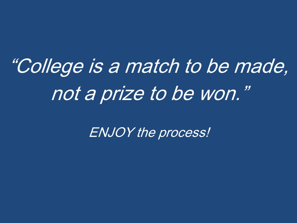"""College is a match to be made, not a prize to be won."" ENJOY the process!"