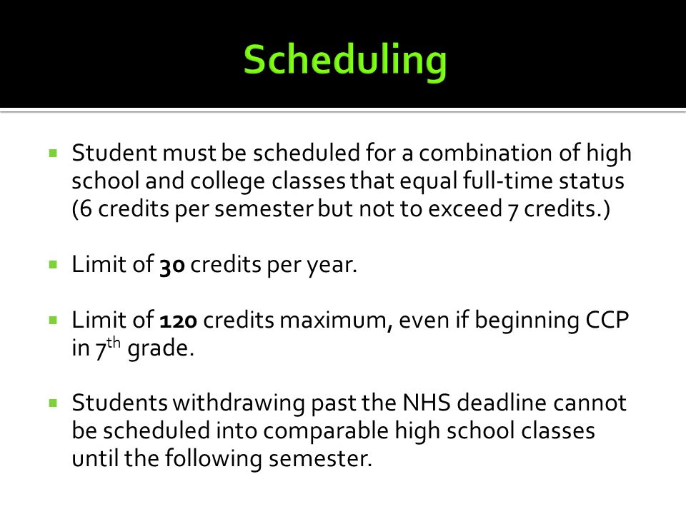  Student must be scheduled for a combination of high school and college classes that equal full-time status (6 credits per semester but not to exceed