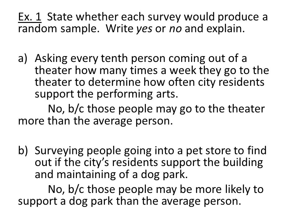 Ex.1 State whether each survey would produce a random sample.