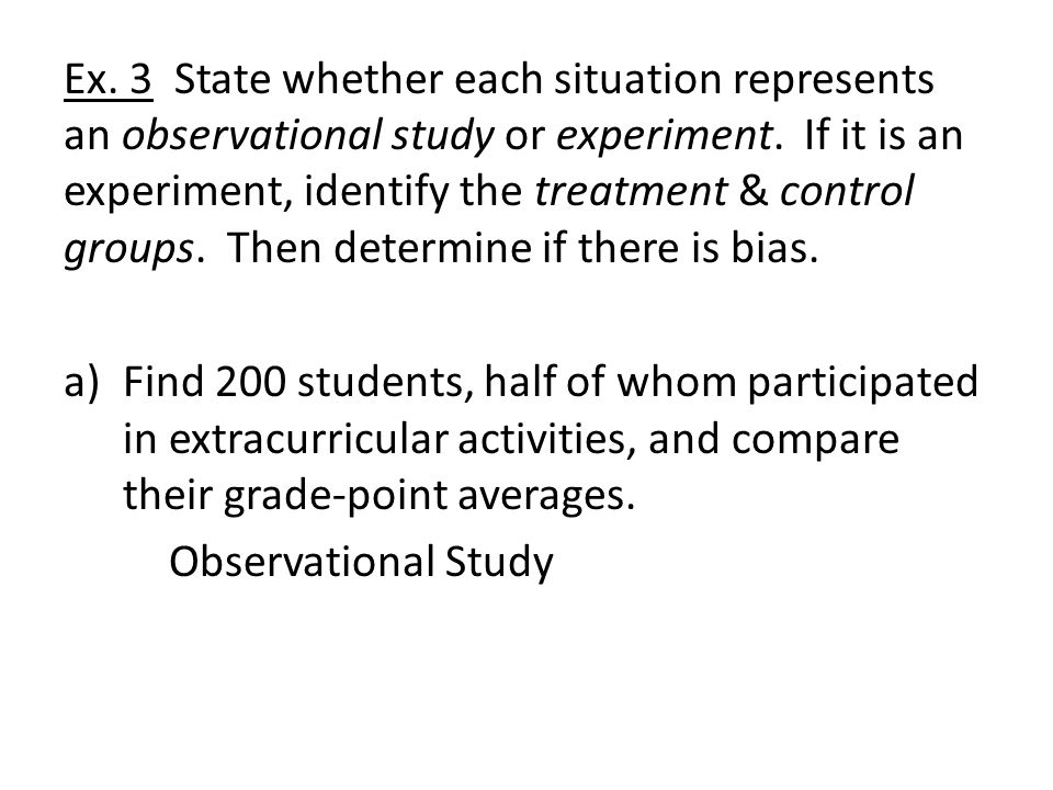 Ex.3 State whether each situation represents an observational study or experiment.