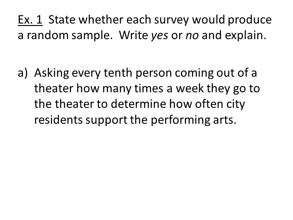 a)Asking every tenth person coming out of a theater how many times a week they go to the theater to determine how often city residents support the performing arts.