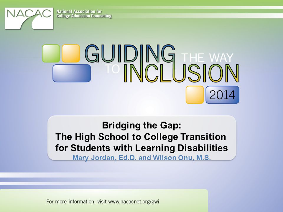 Bridging the Gap: The High School to College Transition for Students with Learning Disabilities Mary Jordan, Ed.D.