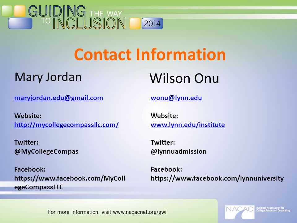 Contact Information maryjordan.edu@gmail.com Website: http://mycollegecompassllc.com/ http://mycollegecompassllc.com/ Twitter: @MyCollegeCompas Facebook: https://www.facebook.com/MyColl egeCompassLLC wonu@lynn.edu Website: www.lynn.edu/institute Twitter: @lynnuadmission Facebook: https://www.facebook.com/lynnuniversity Wilson Onu Mary Jordan