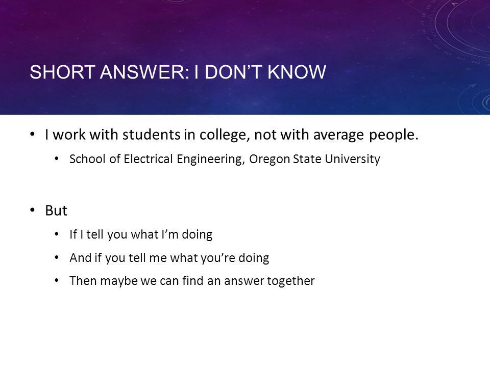 SHORT ANSWER: I DON'T KNOW I work with students in college, not with average people.