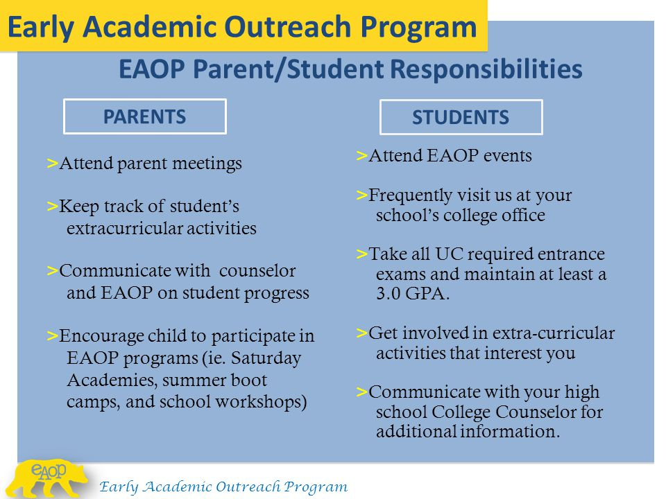 EAOP Parent/Student Responsibilities Early Academic Outreach Program > Attend parent meetings > Keep track of student's extracurricular activities > C