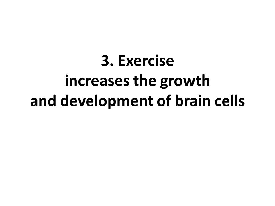 3. Exercise increases the growth and development of brain cells