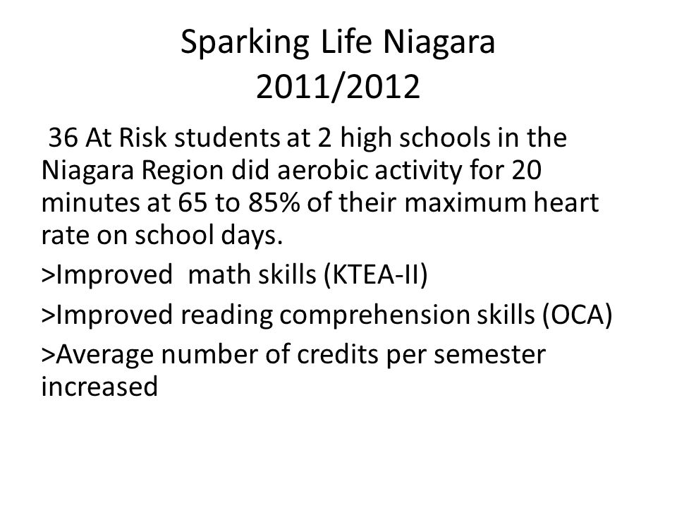 36 At Risk students at 2 high schools in the Niagara Region did aerobic activity for 20 minutes at 65 to 85% of their maximum heart rate on school days.