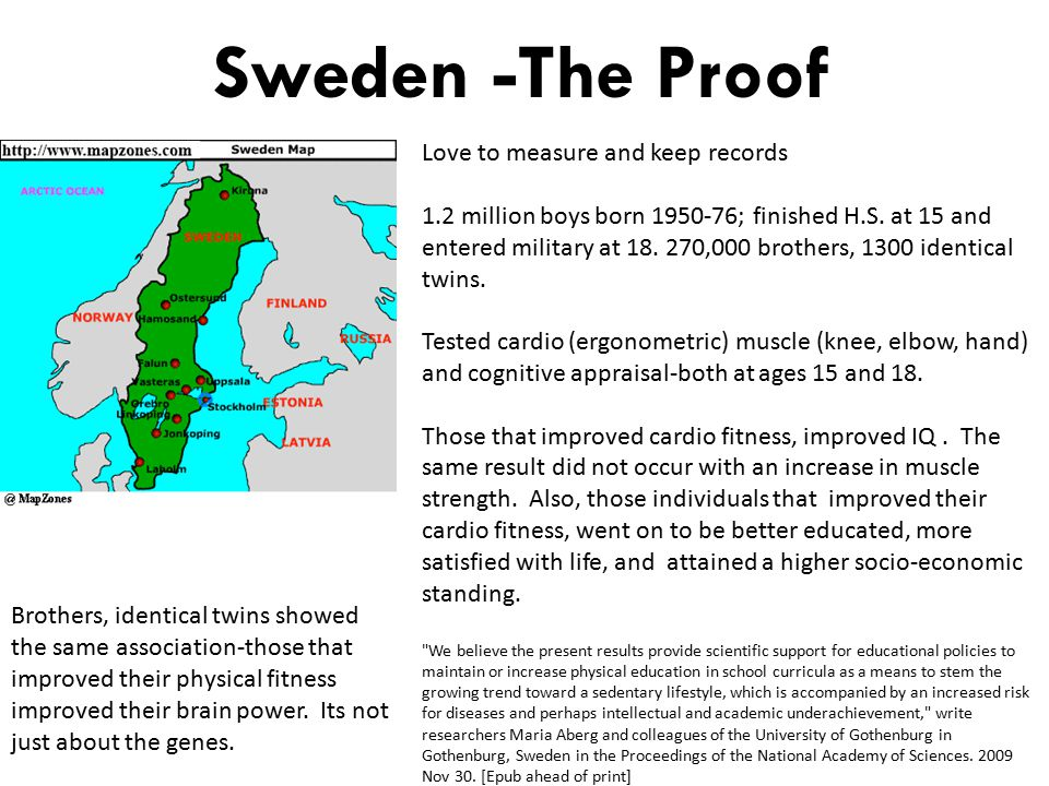 Sweden -The Proof Love to measure and keep records 1.2 million boys born 1950-76; finished H.S.