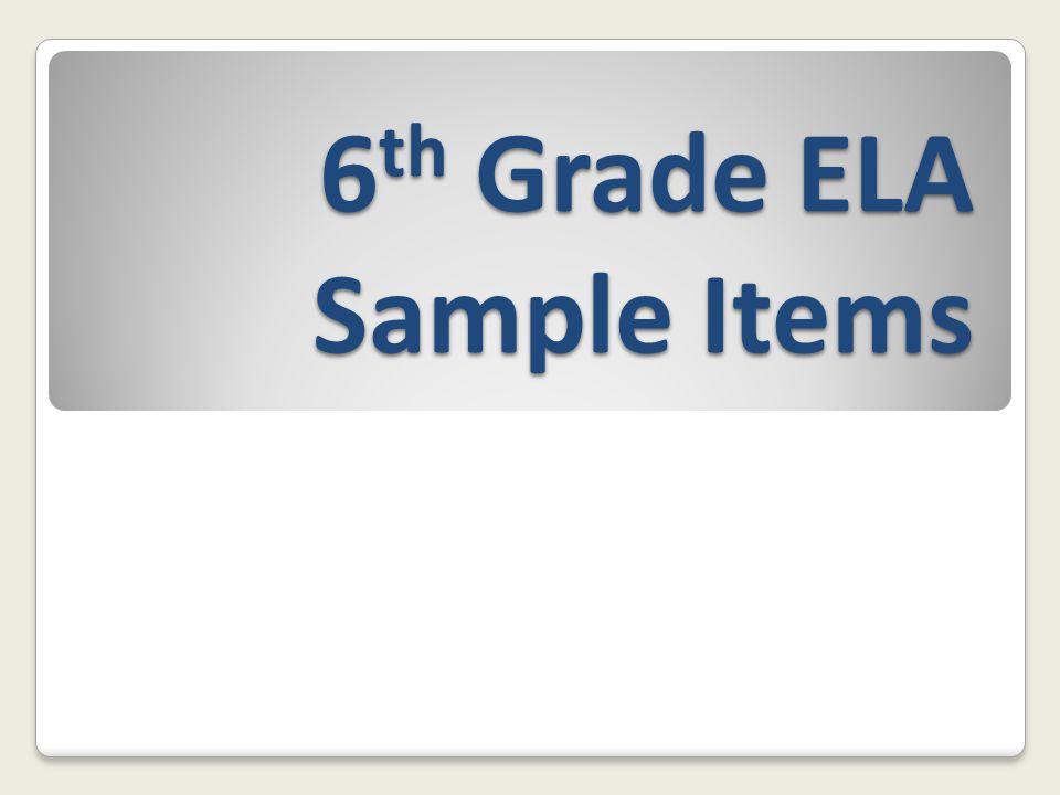 6 th Grade ELA Sample Items