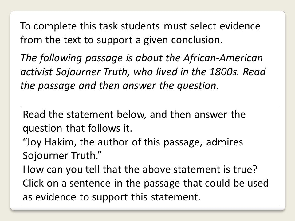 To complete this task students must select evidence from the text to support a given conclusion. The following passage is about the African-American a