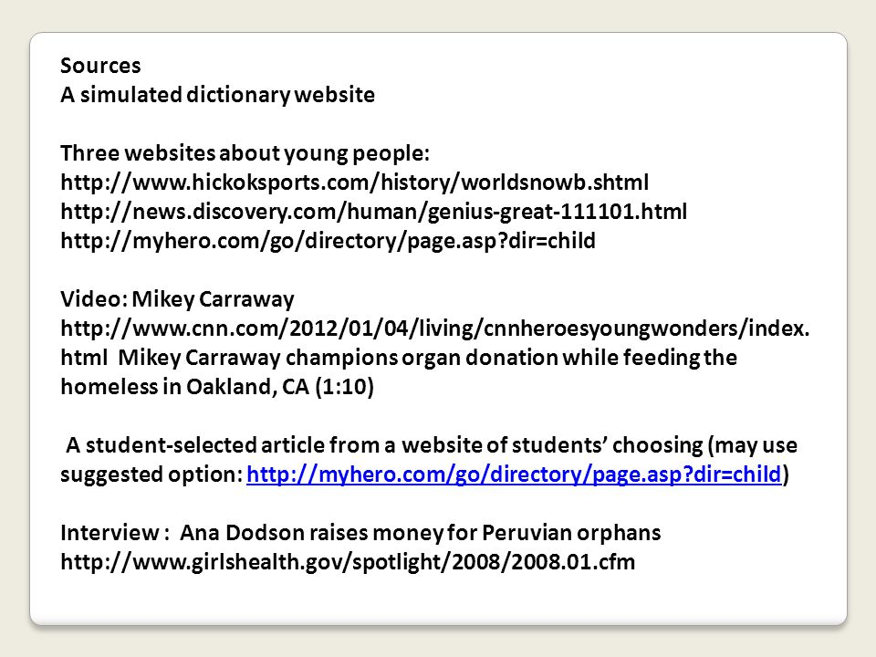 Sources A simulated dictionary website Three websites about young people: http://www.hickoksports.com/history/worldsnowb.shtml http://news.discovery.c