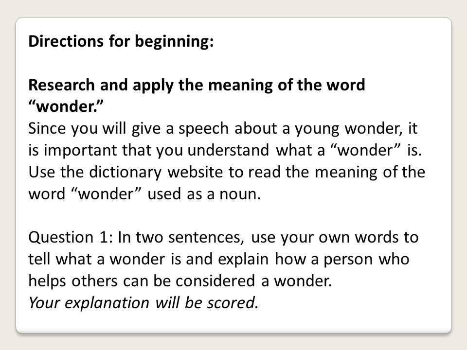 """Directions for beginning: Research and apply the meaning of the word """"wonder."""" Since you will give a speech about a young wonder, it is important that"""