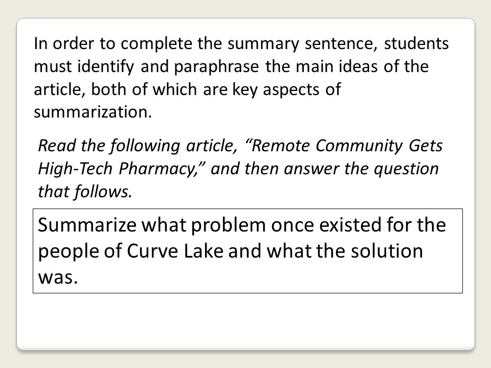 In order to complete the summary sentence, students must identify and paraphrase the main ideas of the article, both of which are key aspects of summa