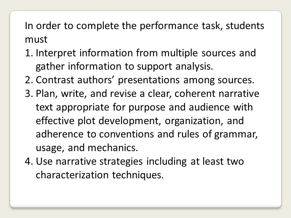 In order to complete the performance task, students must 1.Interpret information from multiple sources and gather information to support analysis. 2.C