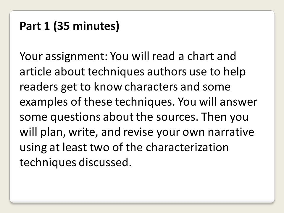 Part 1 (35 minutes) Your assignment: You will read a chart and article about techniques authors use to help readers get to know characters and some ex