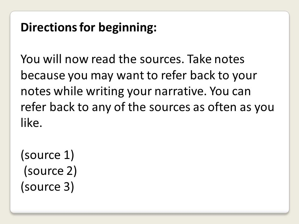 Directions for beginning: You will now read the sources. Take notes because you may want to refer back to your notes while writing your narrative. You