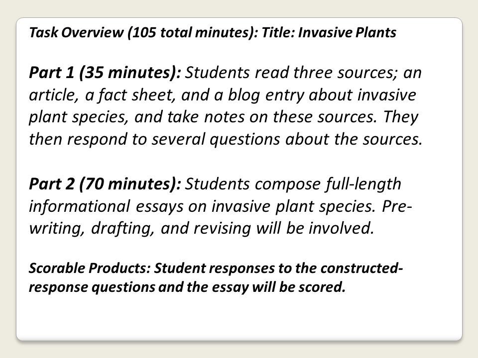 Task Overview (105 total minutes): Title: Invasive Plants Part 1 (35 minutes): Students read three sources; an article, a fact sheet, and a blog entry