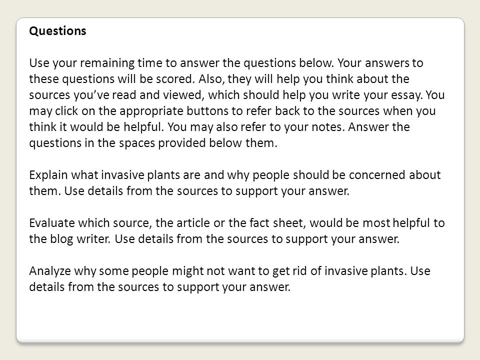 Questions Use your remaining time to answer the questions below. Your answers to these questions will be scored. Also, they will help you think about