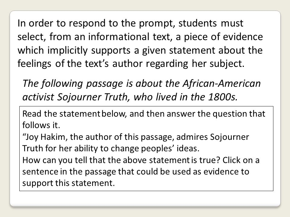 In order to respond to the prompt, students must select, from an informational text, a piece of evidence which implicitly supports a given statement a
