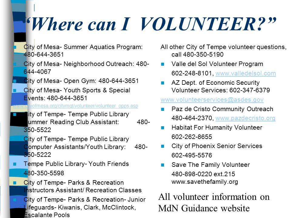 """Where can I VOLUNTEER?"" City of Mesa- Summer Aquatics Program: 480-644-3651 City of Mesa- Neighborhood Outreach: 480- 644-4067 City of Mesa- Open Gym"