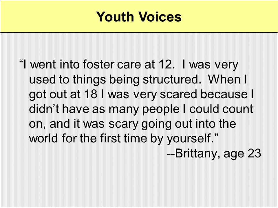 I went into foster care at 12. I was very used to things being structured.