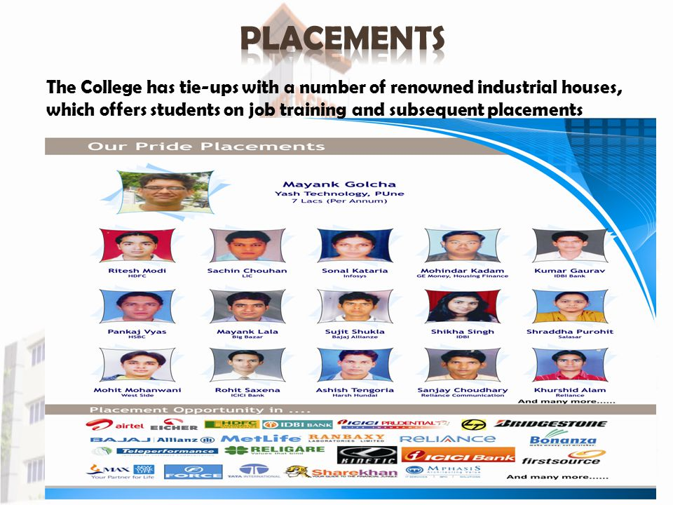 The College has tie-ups with a number of renowned industrial houses, which offers students on job training and subsequent placements