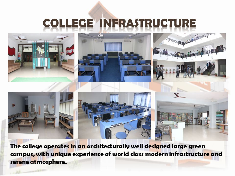 The college operates in an architecturally well designed large green campus, with unique experience of world class modern infrastructure and serene at